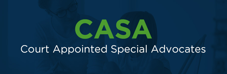 Text title for article section: CASA, Court Appointed Special Advocates.