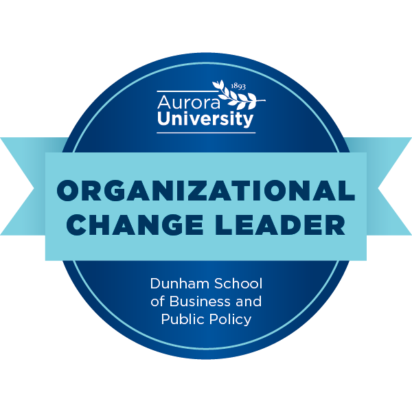 Aurora University Dunham School of Business and Public Policy Organizational Change Leader