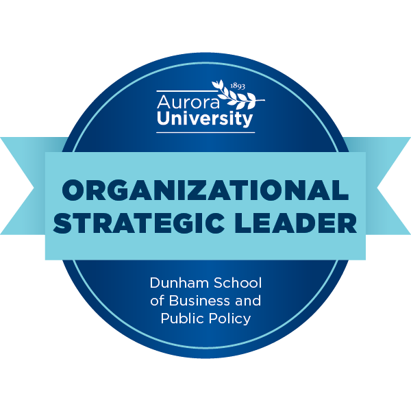 Aurora University Dunham School of Business and Public Policy Organizational Strategic Leader